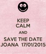 KEEP CALM AND SAVE THE DATE JOANA  17/01/2015