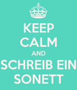 KEEP CALM AND SCHREIB EIN SONETT
