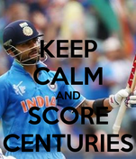 KEEP CALM AND SCORE CENTURIES