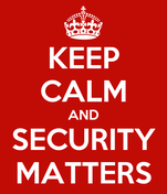 KEEP CALM AND SECURITY MATTERS
