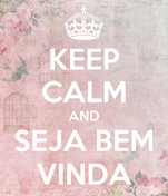 KEEP CALM AND SEJA BEM VINDA