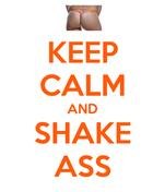 KEEP CALM AND SHAKE ASS