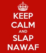 KEEP CALM AND SLAP NAWAF