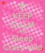 KEEP CALM AND Sleep Crazy wild