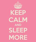 KEEP CALM AND SLEEP MORE