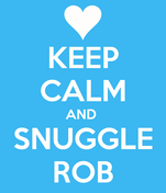 KEEP CALM AND  SNUGGLE ROB