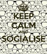 KEEP CALM AND SOCIALISE