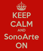 KEEP CALM AND SonoArte ON