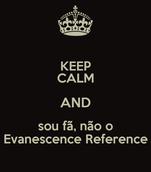 KEEP CALM AND sou fã, não o Evanescence Reference