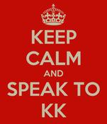 KEEP CALM AND SPEAK TO KK
