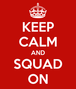 KEEP CALM AND SQUAD ON