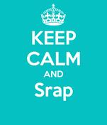 KEEP CALM AND Srap