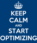 KEEP CALM AND START OPTIMIZING