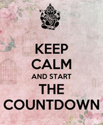 KEEP CALM AND START THE COUNTDOWN