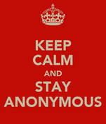 KEEP CALM AND STAY ANONYMOUS
