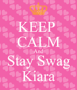 KEEP  CALM And Stay Swag Kiara