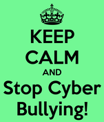 KEEP CALM AND Stop Cyber Bullying!