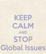 KEEP CALM AND STOP Global Issues