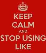 KEEP CALM AND STOP USING LIKE