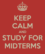 KEEP CALM AND STUDY FOR MIDTERMS
