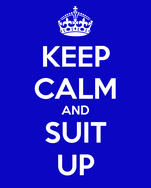KEEP CALM AND SUIT UP