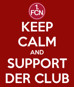 KEEP CALM AND SUPPORT DER CLUB