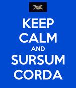 KEEP CALM AND SURSUM CORDA