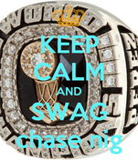 KEEP CALM AND SWAG chase nig