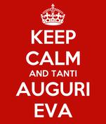 KEEP CALM AND TANTI AUGURI EVA
