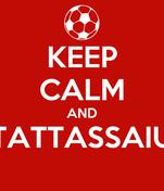 KEEP CALM AND TATTASSAIU