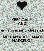 KEEP CALM AND Tem aniversario chegando MEU AMADO IRMAO MARCELO!!