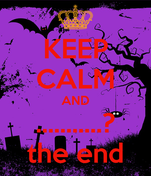 KEEP CALM AND ...........? the end