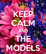 KEEP CALM AND THE MODELS