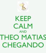 KEEP CALM AND THEO MATIAS CHEGANDO