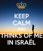 KEEP CALM AND THINKS OF ME IN ISRAËL