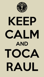 KEEP CALM AND TOCA RAUL