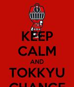 KEEP CALM AND TOKKYU CHANGE