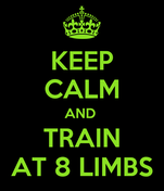 KEEP CALM AND  TRAIN AT 8 LIMBS