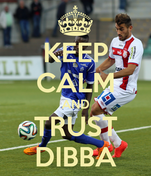 KEEP CALM AND TRUST DIBBA
