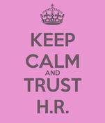 KEEP CALM AND TRUST H.R.