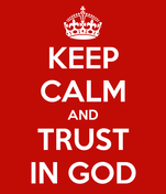 KEEP CALM AND TRUST IN GOD