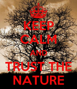 KEEP CALM AND TRUST THE NATURE