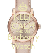 KEEP CALM AND USE Burberry Watch