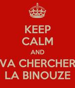 KEEP CALM AND VA CHERCHER LA BINOUZE