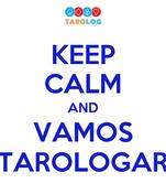 KEEP CALM AND VAMOS TAROLOGAR