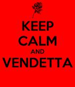 KEEP CALM AND VENDETTA