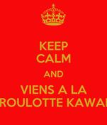 KEEP CALM AND VIENS A LA ROULOTTE KAWAI
