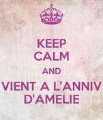 KEEP CALM AND VIENT A L'ANNIV D'AMELIE
