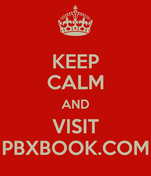 KEEP CALM AND VISIT PBXBOOK.COM