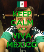 KEEP CALM AND VIVA MÉXICO